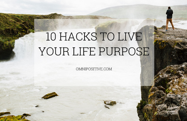 10 hacks to live your life purpose