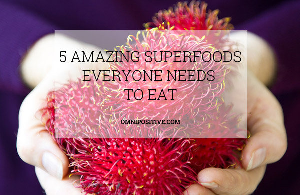 5 amazing superfoods everyone needs to eat