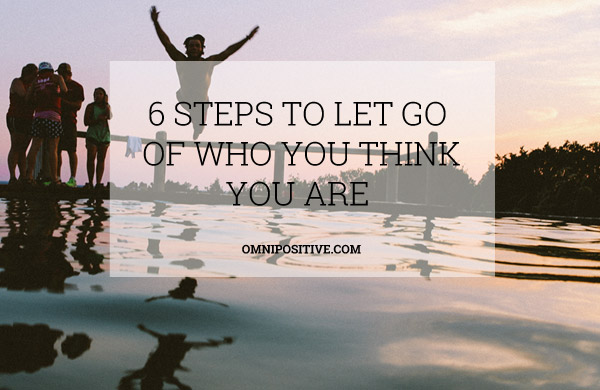 let go of who you think you are
