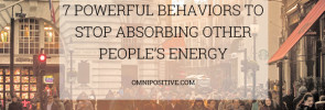7 powerful behaviors to stop absorbing other people's energy