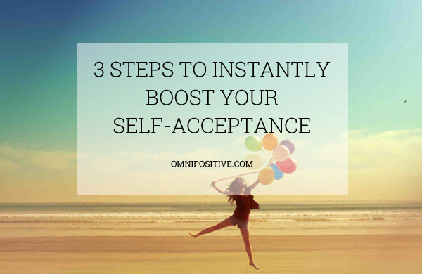 3 steps to instantly boost your self-acceptance