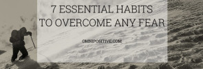 7 essential habits to overcome any fear