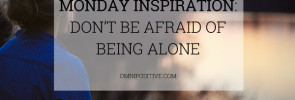 don't be afraid of being alone
