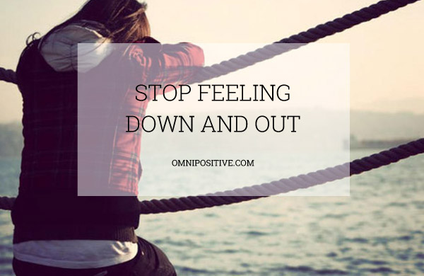 stop feeling down and out
