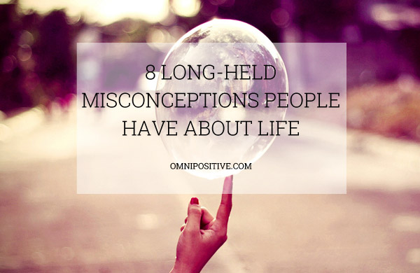 8 long-held misconceptions people have about life